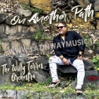 "The Willy Torres Orchestra ""On Another Path"" 