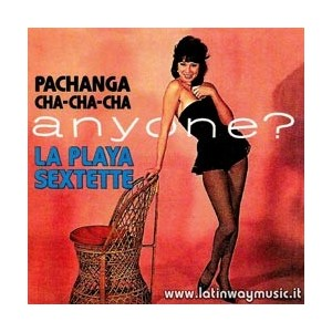 "La Playa Sextette ""Pachanga Chachacha Anyone?"" 